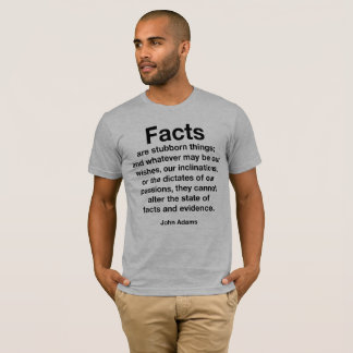 Facts Are Stubborn Things. Resist Trump! T-Shirt