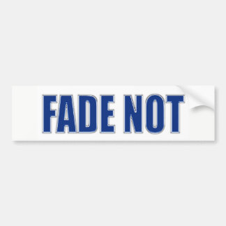 Fade Not Bumpersticker Bumper Sticker