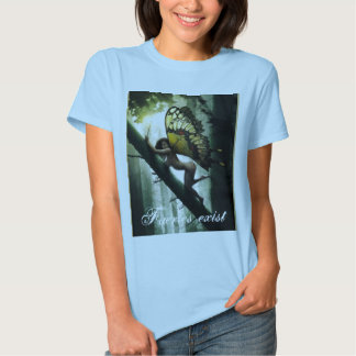 Faeries exisit!!! - Customized T Shirt