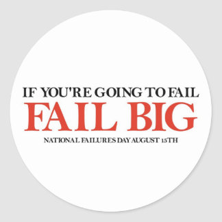 Fail Big (National Failures Day) Round Sticker