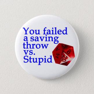 Failed Roll Vs Stupid 6 Cm Round Badge