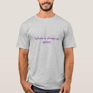 Failure is always an option. T-Shirt