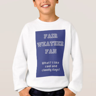 Fair Weather Fan products by TroubleShooter Sweatshirt