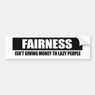 FAIRNESS - ISNT GIVING MONEY TO LAZY PEOPLE BUMPER STICKER