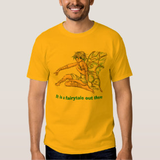 fairy, It is a fairytale out there Shirts