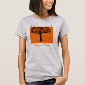 Faith as a grain of Mustard Seed T-Shirt