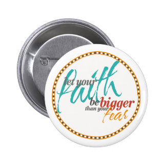 Faith Bigger than your Fear Quote 6 Cm Round Badge