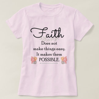 Faith does not make things easy, Christian Bible T-Shirt