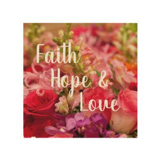 Faith Hope and Love Flowers on Wood Wood Print