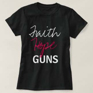 Faith, Hope, Guns T-Shirt