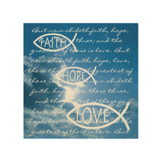 FAITH HOPE LOVE - 1 Corinthians 13; 13 Wood Prints
