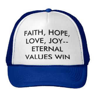 FAITH, HOPE, LOVE , JOY--ETERNAL VALUES WIN CAP