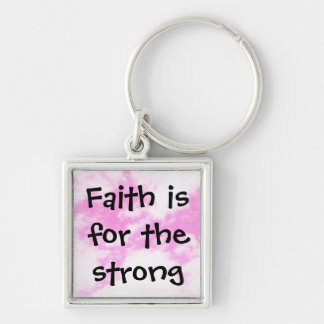 Faith is for the strong Silver-Colored square key ring