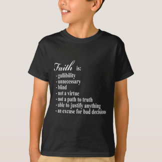Faith is gullibility T-Shirt
