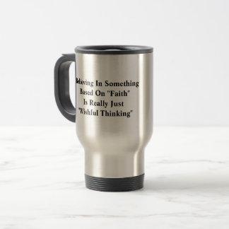 Faith Is Just Wishful Thinking Travel Mug