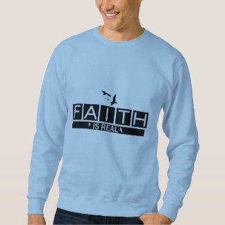 Faith is Real Sweatshirt