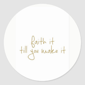 Faith it till you make it classic round sticker