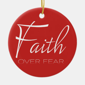 Faith Over Fear Encouragement in White Ceramic Ornament