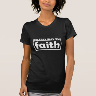 Faith: The Easy Way Out T Shirts