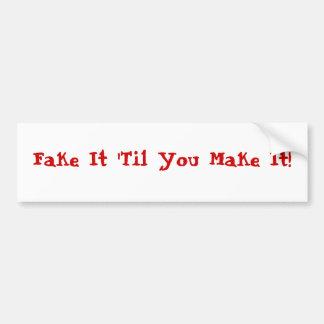 Fake It 'Til You Make It! Car Bumper Sticker