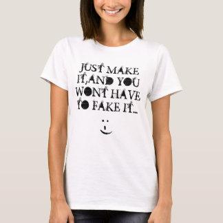 Fake it till you make it T-Shirt