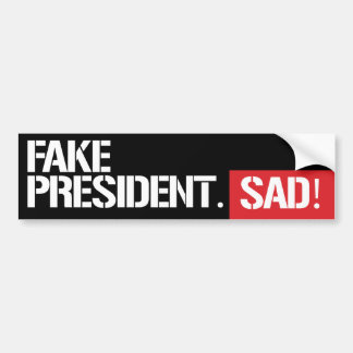 Fake President Sad - Feminist Bumper Sticker -