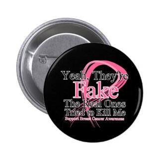 Fake - Real Ones Tried to Kill Me - Breast Cancer 6 Cm Round Badge