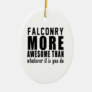Falconry more awesome than whatever it is you do ! ceramic ornament