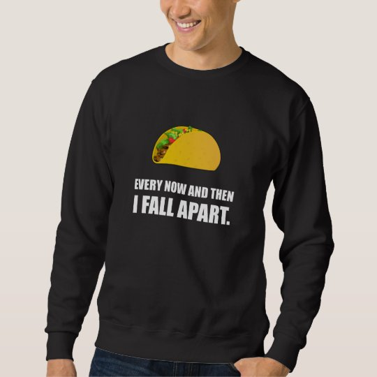 Fall Apart Taco Sweatshirt