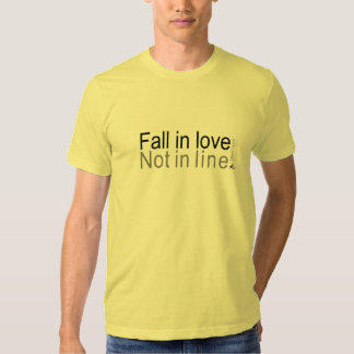 Fall in love, not in line t-shirts