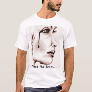falllen, Shed No Tears..... T-Shirt