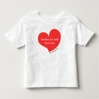 Families Are Built From Love... Not from Genes Toddler T-Shirt