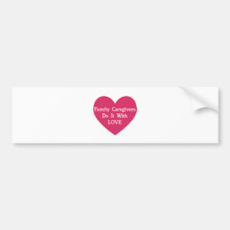Family Caregivers Do It With Love Bumper Sticker