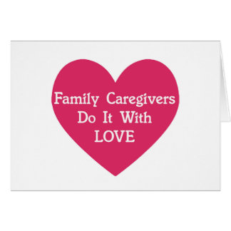 Family Caregivers Do It With Love Card