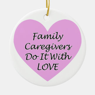 Family Caregivers Do It With Love Round Ceramic Decoration