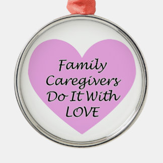 Family Caregivers Do It With Love Silver-Colored Round Decoration