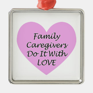 Family Caregivers Do It With Love Silver-Colored Square Decoration