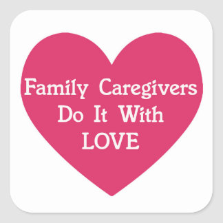 Family Caregivers Do It With Love Square Sticker
