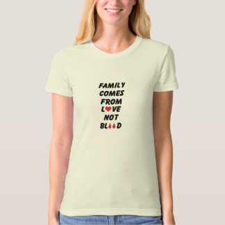 Family Comes From Love Not Blood Tees
