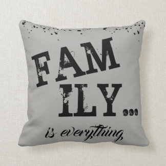 Family Is Everything Gray Grunge Style - Cushion