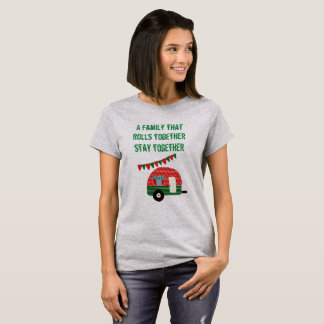 Family That Rolls Together Stays Together -Camper T-Shirt