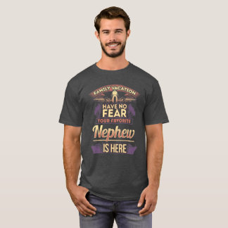 Family Vacation Have No Fear Your Favorite Nephew T-Shirt