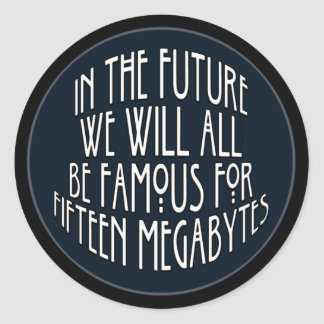 Famous for 15 Megabytes Round Sticker