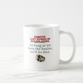 Famous Last Words in Roleplaying: Healer Coffee Mug