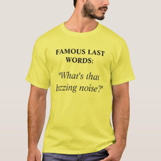 Famous Last Words T-Shirt