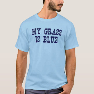 Famous My Grass Is Blue T-Shirt