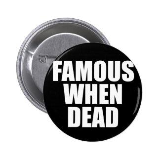 Famous When Dead 6 Cm Round Badge