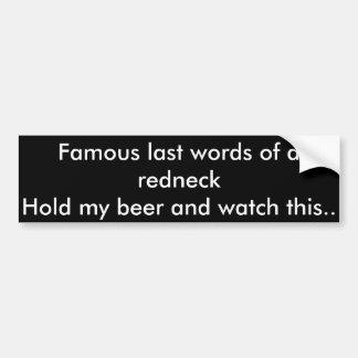 Famouse last words of a redneck bumper sticker