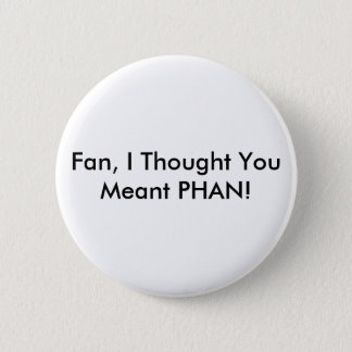 Fan VS Phan 6 Cm Round Badge