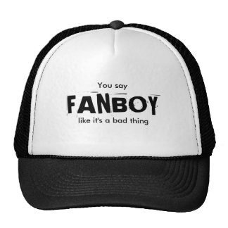 FANBOY, You say, like it's a bad thing Hats